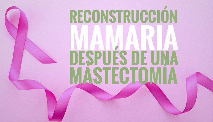 Reconstrucción mamaria tras mastectomía en Valencia